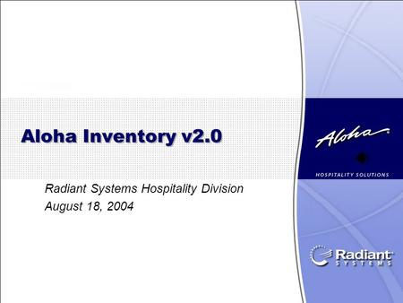 Aloha Inventory v2.0 Radiant Systems Hospitality Division August 18, 2004.