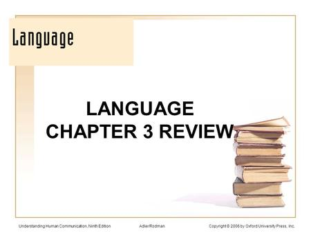 LANGUAGE CHAPTER 3 REVIEW Understanding Human Communication, Ninth Edition Adler/Rodman Copyright © 2006 by Oxford University Press, Inc.