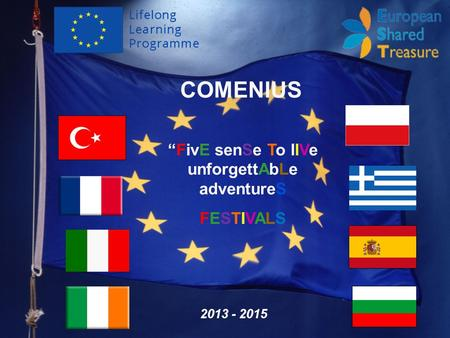 COMENIUS 2013 - 2015 FivE senSe To llVe unforgettAbLe adventureS FESTIVALS.