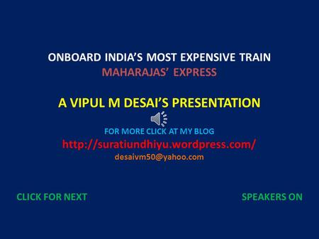 ONBOARD INDIAS MOST EXPENSIVE TRAIN MAHARAJAS EXPRESS A VIPUL M DESAIS PRESENTATION FOR MORE CLICK AT MY BLOG