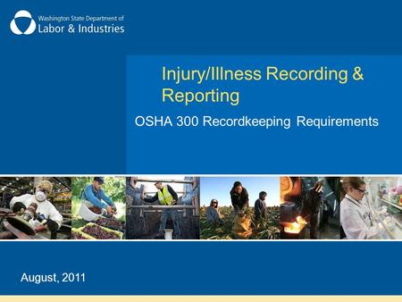Injury/Illness Recording & Reporting OSHA 300 Recordkeeping Requirements August, 2011.