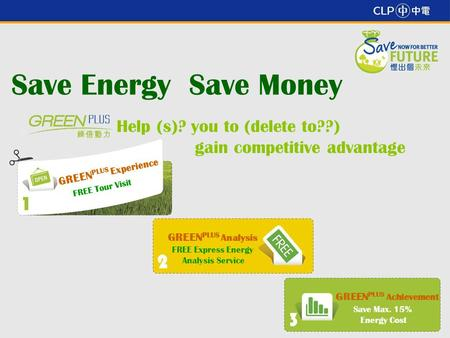 1 Save Energy Save Money Help (s)? you to (delete to??) gain competitive advantage GREEN PLUS Experience FREE Tour Visit GREEN PLUS Analysis FREE Express.