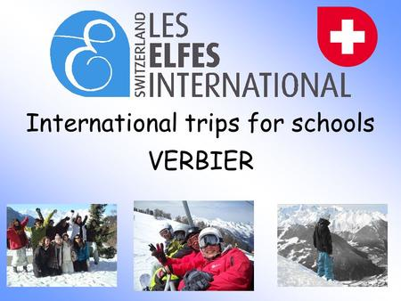 International trips for schools VERBIER. SKI TRIPS: Ski trips in Verbier, Crans-Montana, La Tzoumaz and in Villars in Switzerland. All ski trips are fully.