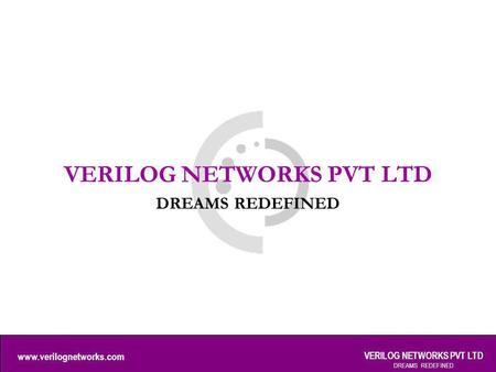 Www.verilognetworks.com VERILOG NETWORKS PVT LTD DREAMS REDEFINED VERILOG NETWORKS PVT LTD DREAMS REDEFINED.