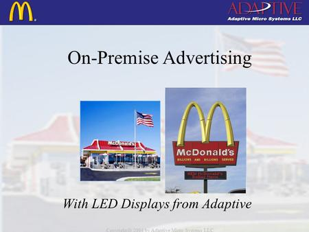 Copyright c 2004 by Adaptive Micro Systems LLC On-Premise Advertising With LED Displays from Adaptive.