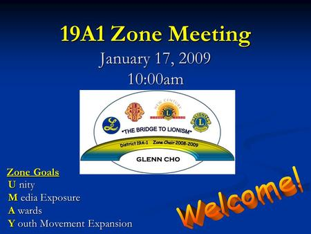 19A1 Zone Meeting January 17, 2009 10:00am U nity M edia Exposure A wards Y outh Movement Expansion Zone Goals.