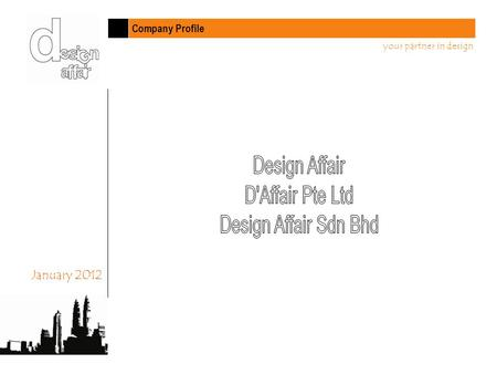 Company Profile your partner in design January 2012.