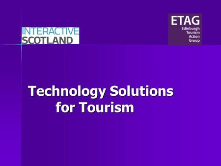 Technology Solutions for Tourism. ROBIN WORNOP CHAIR OF ETAG.