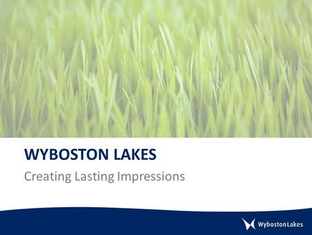WYBOSTON LAKES Creating Lasting Impressions. Introduction Nestled within 350 acres of rural countryside, alongside the meandering River Great Ouse, Wyboston.