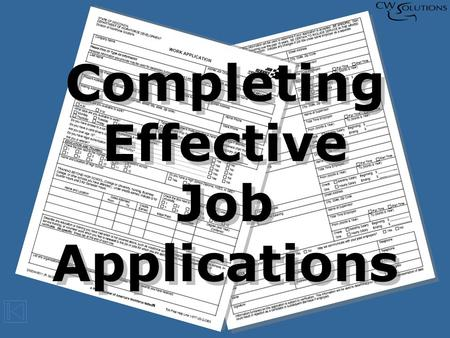 Completing Effective Job Applications Completing Effective Job Applications.
