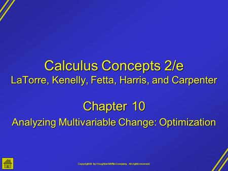 Copyright © by Houghton Mifflin Company, All rights reserved. Calculus Concepts 2/e LaTorre, Kenelly, Fetta, Harris, and Carpenter Chapter 10 Analyzing.