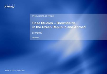 Case Studies – Brownfields in the Czech Republic and Abroad 21.9.2010 TRAVEL, LEISURE AND TOURISM ADVISORY.