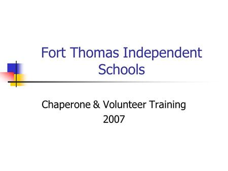 Fort Thomas Independent Schools Chaperone & Volunteer Training 2007.