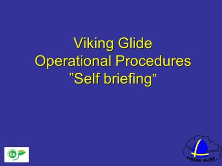 Viking Glide Operational Procedures Self briefing Viking Glide Operational Procedures Self briefing.