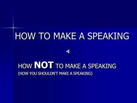 HOW TO MAKE A SPEAKING HOW NOT TO MAKE A SPEAKING (HOW YOU SHOULDNT MAKE A SPEAKING)