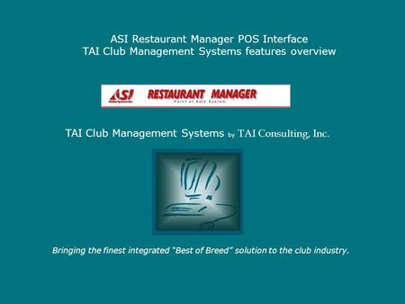 ASI Restaurant Manager POS Interface TAI Club Management Systems features overview Bringing the finest integrated Best of Breed solution to the club industry.