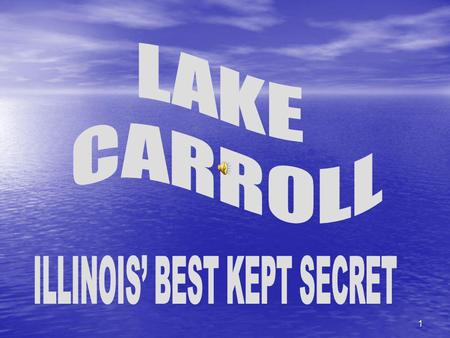 1 LAKE CARROLL We are closer than you thought possible: Located just two hours west of Chicagos OHare Airport Located just two hours west of Chicagos.
