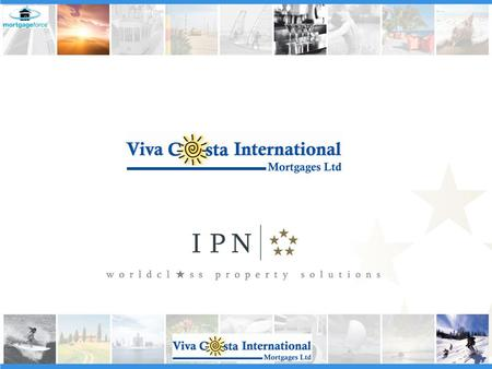Agenda Overseas Mortgages The overseas property market Background to IPN The Safe and Secure Buying Plan Affiliate partner network Range of product available.