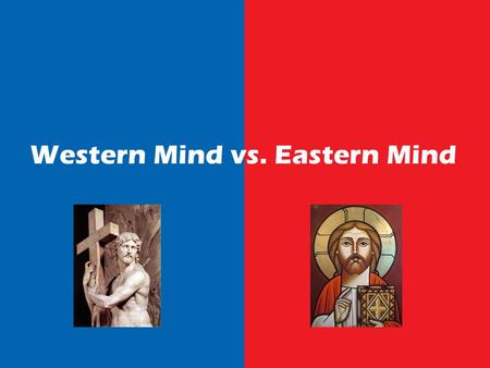 Western Mind vs. Eastern Mind. Addressing the West 1.Acknowledge We are not in Africa anymore 2.Understand Learn about the Western culture 3.Develop Build.