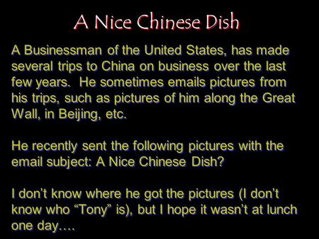 A Nice Chinese Dish A Businessman of the United States, has made several trips to China on business over the last few years. He sometimes emails pictures.