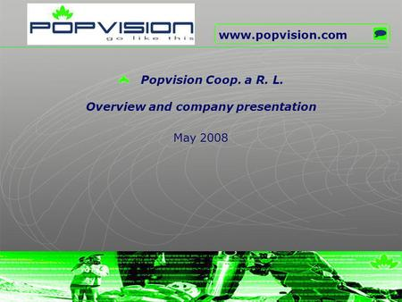 May 2008 Popvision Coop. a R. L. Overview and company presentation www.popvision.com.