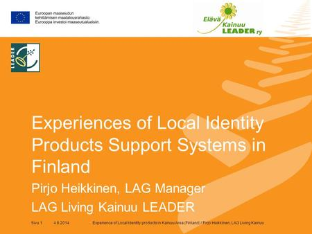 Experience of Local Identity products in Kainuu Area (Finland) / Pirjo Heikkinen, LAG Living KainuuSivu 1 4.6.2014 Experiences of Local Identity Products.