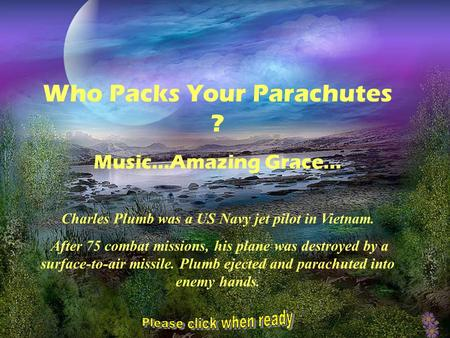 Charles Plumb was a US Navy jet pilot in Vietnam.