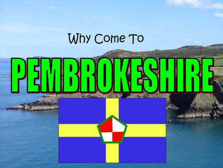 Why Come To Lets have a look at what Pembrokeshire has to offer us…