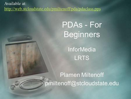 PDAs - For Beginners InforMedia LRTS Plamen Miltenoff Available at: