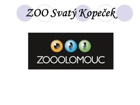 ZOO Svatý Kopeček. Places of interest The zoo is located in Olomouc. Here live 300 animals. There is the large aquarium for sharks and tigers pavilion.
