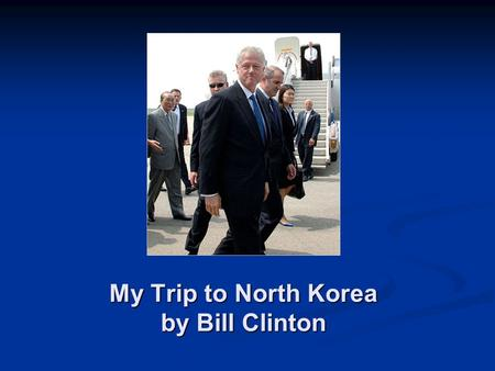 My Trip to North Korea by Bill Clinton. I did not order these, maam.