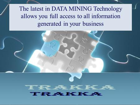 The latest in DATA MINING Technology allows you full access to all information generated in your business.