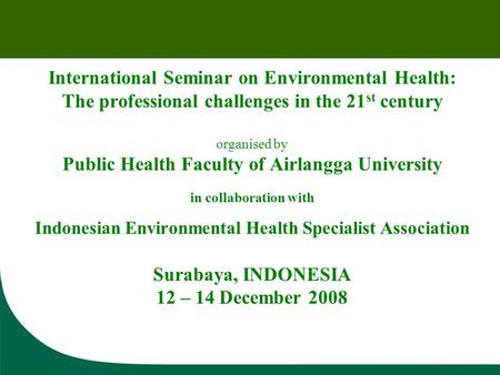 International Seminar on Environmental Health: The professional challenges in the 21 st century organised by Public Health Faculty of Airlangga University.