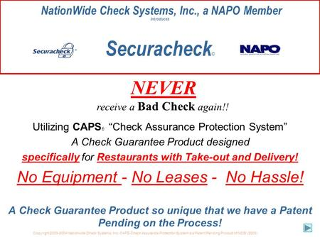 Copyright 2003-2004 Nationwide Check Systems, Inc CAPS-Check Assurance Protection System is a Patent Pending Product of NCSI (2003) NationWide Check Systems,