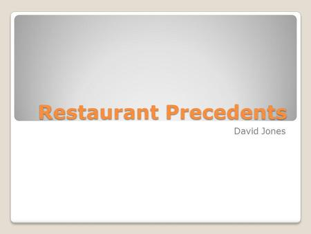 Restaurant Precedents David Jones. Kitchen: Storage Food, dishes, cloth Food preparation Dish washing area Bathrooms Customer and Employee Managers Office.