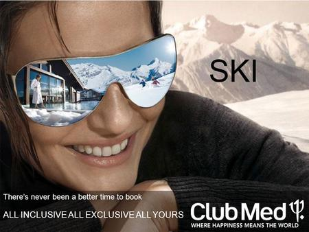 Theres never been a better time to book ALL INCLUSIVE ALL EXCLUSIVE ALL YOURS SKI.