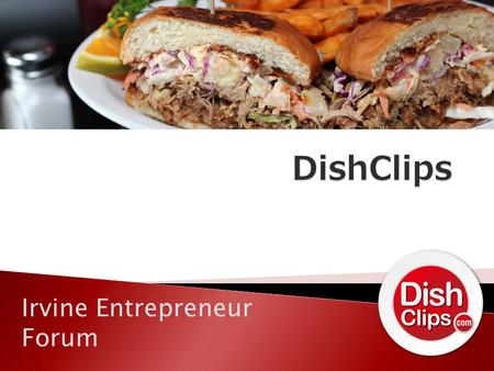 Irvine Entrepreneur Forum. Diners…Restaurants… … make decisions with review based decision platforms with no objective source. … are a slave to review.