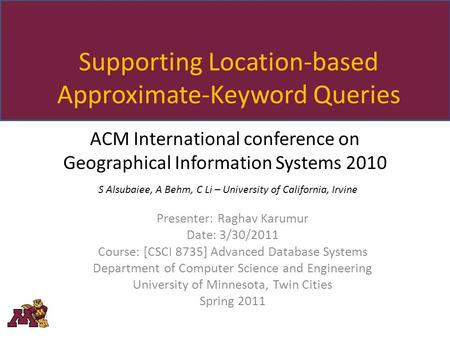 Supporting Location-based Approximate-Keyword Queries ACM International conference on Geographical Information Systems 2010 S Alsubaiee, A Behm, C Li –