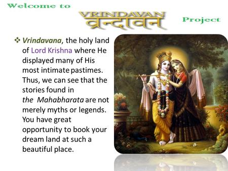 Vrindavana, the holy land of Lord Krishna where He displayed many of His most intimate pastimes. Thus, we can see that the stories found in the Mahabharata.