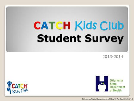 CATCH Kids Club Student Survey 2013-2014 Oklahoma State Department of Health Revised 05/06/13.