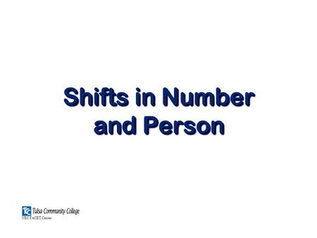 Shifts in Number and Person NEC FACET Center. PART 1 Shifts in Person.