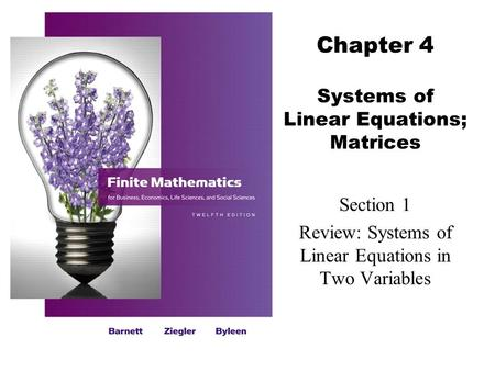Chapter 4 Systems of Linear Equations; Matrices Section 1 Review: Systems of Linear Equations in Two Variables.