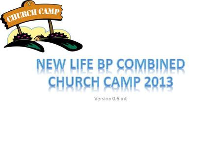Version 0.6 int. New Life BP 2013 Church Camp Committee.