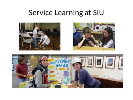 Service Learning at SIU. SIUs Mission The mission of the Southern Illinois University School of Medicine is to assist the people of central and southern.