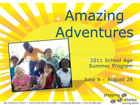 860 GRISWOLD STREET WORTHINGTON, OHIO 43085 PHONE 614.885.6656 FAX: 614.885.6647 2011 School Age Summer Program June 6 – August 26.