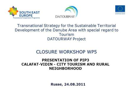 Transnational Strategy for the Sustainable Territorial Development of the Danube Area with special regard to Tourism DATOURWAY Project CLOSURE WORKSHOP.