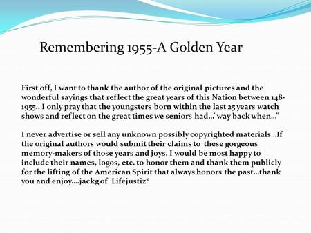 Remembering 1955-A Golden Year First off, I want to thank the author of the original pictures and the wonderful sayings that reflect the great years of.