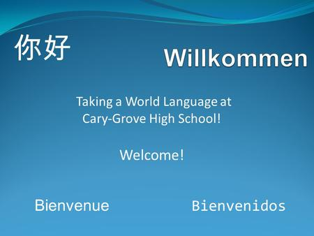 Bienvenue Bienvenidos Taking a World Language at Cary-Grove High School! Welcome!