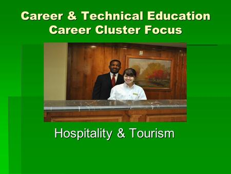 Career & Technical Education Career Cluster Focus Hospitality & Tourism.