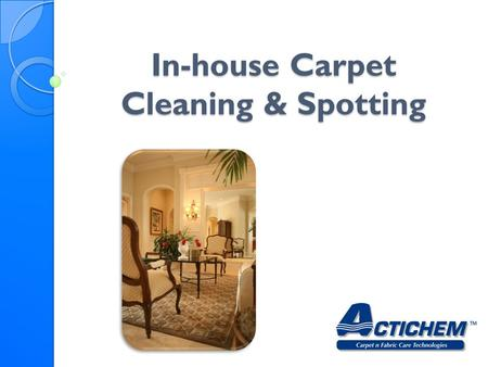 In-house Carpet Cleaning & Spotting. Factors affecting carpet cleaning requirements in these facilities.